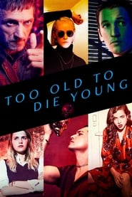 serie Too Old to Die Young streaming