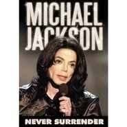 Michael Jackson: Never Surrender