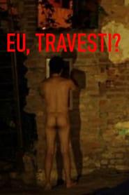 Eu, Travesti?