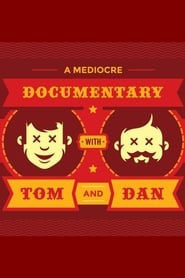 A Mediocre Documentary with Tom And Dan (2018)