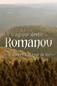 Le Tragique Destin Des Romanov – Treize années à la cour de Russie