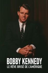 Bobby Kennedy, le rêve brisé de l'Amérique 2018