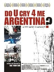 Do U Cry 4 Me Argentina? movie