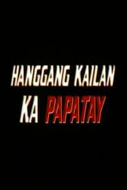 Hanggang Kailan Ka Papatay movie