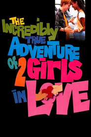 Watch The Incredibly True Adventure of Two Girls in Love