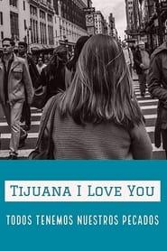 Tijuana I Love You (2021)