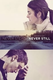 Nonton Film Never Steady, Never Still