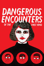 Dangerous Encounters of the First Kind