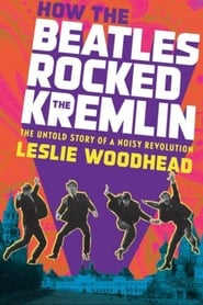 How the Beatles Rocked the Kremlin (2009)