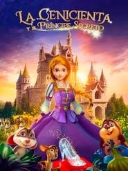 La Cenicienta y el Príncipe Oculto (2018) | Cinderella and the Secret Prince
