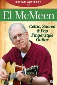 The Guitar Artistry Of - El McMeen Celtic, Sacred & Pop Fingerstyle Guitar 2008