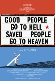Good People Go to Hell,  Saved People Go to Heaven (2013)