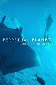 Perpetual Planet: Heroes of the Oceans (2021)