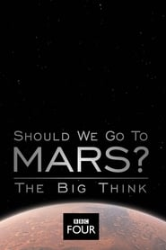 The Big Think: Should We Go to Mars? 2017