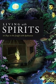 Regarder Living with Spirits: 10 Days in the Jungle with Ayahuasca