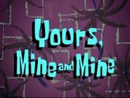 Yours, Mine and Mine