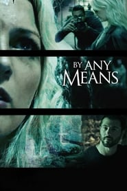 Watch By Any Means 2017 Movie Online 123movies