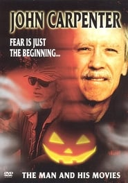 John Carpenter: Fear Is Just The Beginning . . . The Man and His Movies