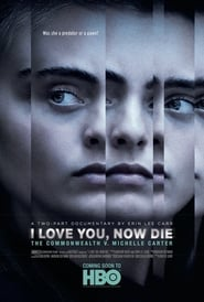 I Love You, Now Die: The Commonwealth v. Michelle Carter (2019)