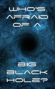 Who's Afraid of a Big Black Hole? (2009)