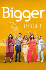 Bigger - Season 1