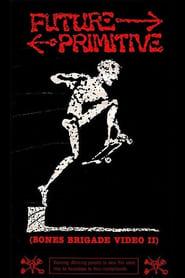Future Primitive: Bones Brigade Video II 1985