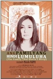 Ang Pamilyang Hindi Lumuluha (2017) Full Pinoy Movie
