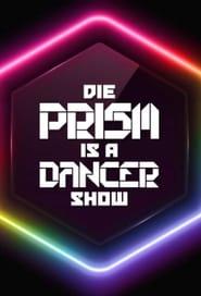 Lass dich überwachen! Die PRISM IS A DANCER Show 2018