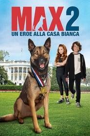 Max 2 - Un eroe alla Casa Bianca 2017