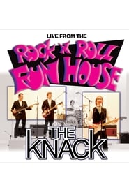 The Knack: Live From The Rock N Roll Fun House
