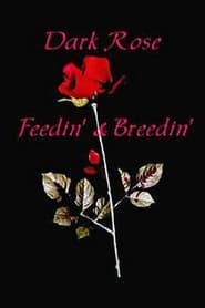 Dark Rose: Feedin' & Breedin' movie