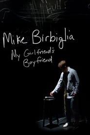 Mike Birbiglia: My Girlfriend's Boyfriend 2013