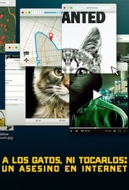 A los Gatos, ni Tocarlos: Un Asesino en Internet (2019) Don't F**k with Cats: Hunting an Internet Killer