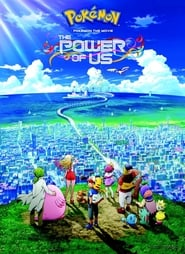 Watch Streaming Movie Pokémon the Movie: The Power of Us 2018