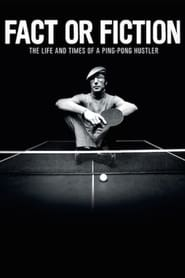 Fact or Fiction: The Life & Times of a Ping Pong Hustler movie