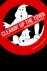 Watch Full Movie Cleanin' Up the Town: Remembering Ghostbusters Online Free