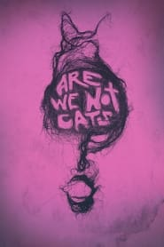 Are We Not Cats (2018)