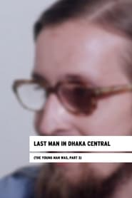 Last Man in Dhaka Central (The Young Man Was, Part 3)