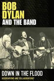 Bob Dylan & The Band: Down In The Flood