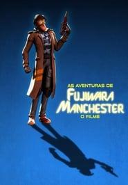As Aventuras de Fujiwara Manchester: O Filme (2019)