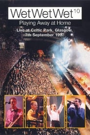 Wet Wet Wet - Playing Away at Home: Live at Celtic Park Glasgow 1998