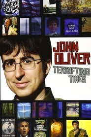 John Oliver: Terrifying Times movie