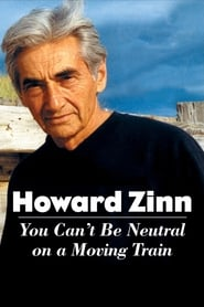 Poster for Howard Zinn: You Can't Be Neutral on a Moving Train