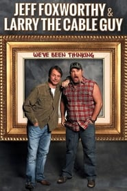 Jeff Foxworthy & Larry the Cable Guy: We've Been Thinking (2016)