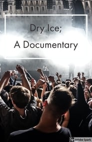 Dry Ice; A Documentary