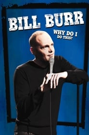 Bill Burr: Why Do I Do This? (2008)