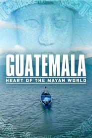 Guatemala: Heart of the Mayan World – Guatemala: Inima civilizației maya (2019)