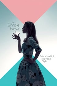 Poster Suburban Noir: The Visual Style of 'A Simple Favor' 2018