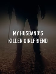 My Husband's Killer Girlfriend (2021)