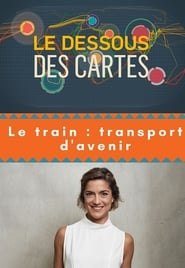 Le dessous des Cartes : Le train Transport d'avenir 2020